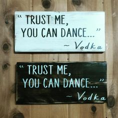 Trust Me, You Can Dance, Vodka, Bar Sign, Bar Decor, Gift For A Friend, Liquor Wall Decor, Vodka Sign, Bar Quotes, Wood Wall Quotes,WoodSign by RonisRescuedRelics on Etsy