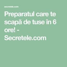Preparatul care te scapă de tuse în 6 ore! - Secretele.com How To Get Rid, Metabolism, Good To Know, Health Tips, Remedies, Health Fitness, How To Plan, Healthy, Aurora Borealis