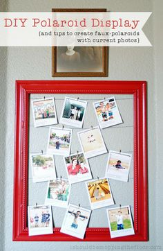 DIY Polaroid Display | And tips on creating your own FAUX-laroids with current photos!