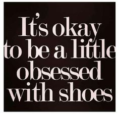 just a little.... I have shoes in my closet I've never even worn, wtf!?