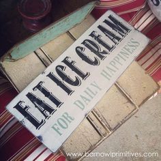 Eat Ice Cream for Daily Happiness Distressed Vintage Style Sign in Weather Worn White by @barnowlprimitives $75.00