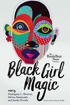 Black girl magic / edited by Mahogany L. Browne, Idrissa Simmonds, and Jamila Woods ; [foreword by Patricia Smith].   811.608 B627bL