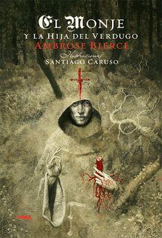 Ambrose Bierce, El monje y la hija del verdugo (The Monk and the Hangman's Daughter). Ilustraciones de Santiago Caruso.