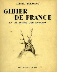 Delacour. Gibier de France. La vie intime des animaux. 1953