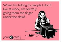 Here's to all my friends with desk jobs.... those people at work....you know who I'm talkin about