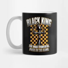 Black Chess King The Most Powerful Piece In The Game - Black King - Mug | TeePublic Game Black, Black King, Most Powerful, Chess, Mugs, Tableware, Shop, Gifts, Design
