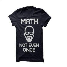 MATH - NOT EVEN ONCE - #tee skirt #sweater pillow. MORE INFO => https://www.sunfrog.com/Movies/MATH--NOT-EVEN-ONCE.html?68278