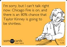 Chicago fire..... happens all the time!!!