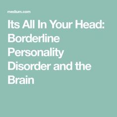 Its All In Your Head: Borderline Personality Disorder and the Brain