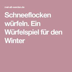 Schneeflocken würfeln. Ein Würfelspiel für den Winter Jung In, Fidget Quilt, Winter, Words, Montessori, Quilts, Winter Time, Quilt Sets, Quilt
