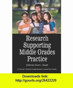 Research Supporting Middle Grades Practice (PB) (Middle Grades Research Journal Top Studies) (9781617350795) David L. Hough , ISBN-10: 1617350796  , ISBN-13: 978-1617350795 ,  , tutorials , pdf , ebook , torrent , downloads , rapidshare , filesonic , hotfile , megaupload , fileserve