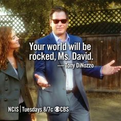 Your world will be rocked, Ms. David. - Tony DiNozzo // NCIS
