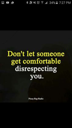 Don't let someone get comfortable disrespecting you.