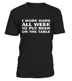 """# I Work Hard All Week to Put Beer on The Table- Funny T-Shirt . Special Offer, not available in shops Comes in a variety of styles and colours Buy yours now before it is too late! Secured payment via Visa / Mastercard / Amex / PayPal How to place an order Choose the model from the drop-down menu Click on """"Buy it now"""" Choose the size and the quantity Add your delivery address and bank details And that's it! Tags: This tee is perfect for anyone who enjoys the occasional adult beverage…"""