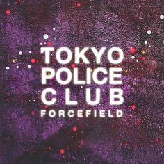 Forcefield // Tokyo Police Club (2014) #AlbumArt #LogoCore