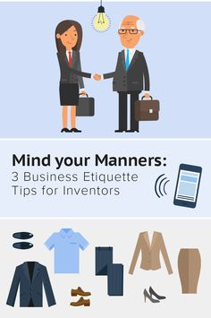 Here are a few business etiquette tips to help inventors formally meet, negotiate and pitch invention ideas to people in their product's industry.