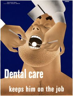 Dental care keeps him on the job. A WWII-era poster from the United States Public Health Service, 1942. Illustrated by H. Price.