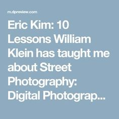 Eric Kim: 10 Lessons William Klein has taught me about Street Photography: Digital Photography Review