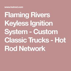 Flaming Rivers Keyless Ignition System - Custom Classic Trucks - Hot Rod Network