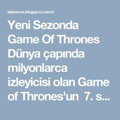 Yeni Sezonda Game Of Thrones         Dünya çapında milyonlarca izleyicisi olan Game of Thrones'un 7. sezonun yeni fragmanı yayınlandı....