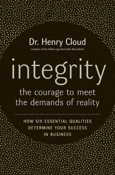The Paperback of the Integrity: The Courage to Meet the Demands of Reality: How Six Essential Qualities Determine Your Success in Business by Henry Cloud Date, Good Books, Books To Read, Reading Books, Henry Cloud, Bon Courage, Good Traits, Reading Levels, Book Lists