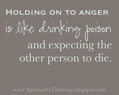 "Anger & Poison  ""Holding onto anger is like drinking poison and expecting the other person to die."""
