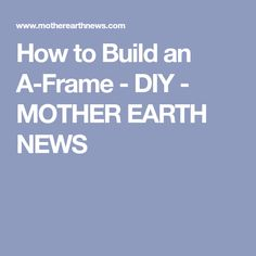 Whether you're looking to build a rustic retreat or the off-grid home you've long dreamed about, the A-frame cabin offers a simple, incredibly sturdy and comparatively low-cost option. How To Make Moccasins, Solar Still, Food Dryer, Sardine Recipes, Cider Press, Mother Earth News, Diy Fence, Dehydrator Recipes, Diy Solar