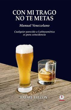 Con mi trago no te metas: Manual Venezolano. Cualquier parecido a Latinoamérica es pura coincidencia