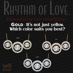Rhythm of Love's Golds- White Gold, Rose Gold, and Yellow Gold. Which do you prefer?