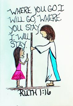 """Where you go I will go, where you stay I will stay."" Ruth 1:16 (scripture doodle of encouragement)"