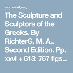 The Sculpture and Sculptors of the Greeks. By RichterG. M. A.. Second Edition. Pp. xxvi + 613; 767 figs. New Haven: Yale University Press, and London: Humphrey Milford, 1930. £2 15s. Animals in Greek Sculpture. By RichterG. M. A.. Pp. xii + 87, with 236 figs. on 66 plates. Oxford : University Press, and London : Humphrey Milford, 1930. £1 10s. | Cambridge Core