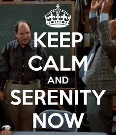 Serenity now - Google Search