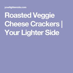 Roasted Veggie Cheese Crackers | Your Lighter Side