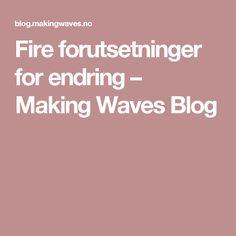 Fire forutsetninger for endring – Making Waves Blog