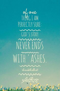 It never ends with ashes.