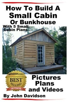 How To Build A Small Cabin Or Bunkhouse With 5 Small Cabin Plans Pictures, Plans and Videos by John Davidson, http://www.amazon.com/dp/B00C3KFE24/ref=cm_sw_r_pi_dp_r2zxrb1DEKVGZ