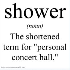 i wish. i'm too self concious to sing in the echo-y shower