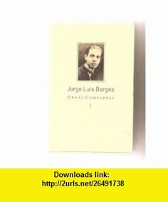 Obras Completas 1 (Spanish Edition) (9789500426459) Jorge Luis Borges , ISBN-10: 9500426455  , ISBN-13: 978-9500426459 ,  , tutorials , pdf , ebook , torrent , downloads , rapidshare , filesonic , hotfile , megaupload , fileserve