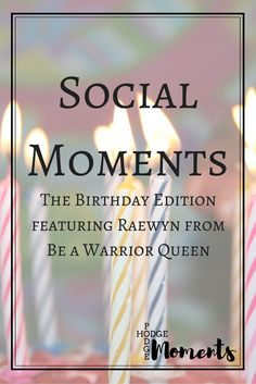 Hodge Podge Moments: Social Moments: The Birthday Edition