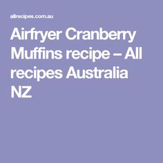Airfryer Cranberry Muffins recipe – All recipes Australia NZ