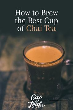 What Is Chai Tea? Origins, Ingredients, and Brewing Tips - Cup & Leaf Tea Facts, Tea For Colds, Homemade Tea, Popular Drinks, Types Of Tea, Tea Benefits, Brewing Tea, Best Tea, Bubble Tea