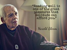 Reading well is one of the great pleasures that solitude can afford you. - Harold Bloom #Booksthatmatter #Bookhugs #Bloomingtwig #Yourstory