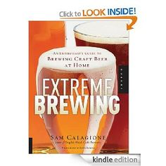 Extreme Brewing. Sam Calagione shares his favorite extreme recipes including many Dogfish Head staples.
