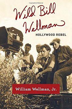 Wild Bill Wellman: Hollywood Rebel by William Wellman Jr. http://www.amazon.com/dp/0307377709/ref=cm_sw_r_pi_dp_TdYmvb0TTSCVJ