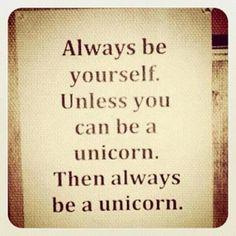 It's so true. Wish I was a #Unicorn.  ;)