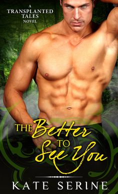 The Better to See You  by Kate SeRine  Series:Transplanted Tales #2  Publisher: Kensington  Publication date: February 7, 2013  Genre: Adult Urban Fantasy