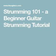 Strumming 101 - a Beginner Guitar Strumming Tutorial