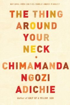 The Thing Around Your Neck, by Chimamanda Ngozi Adichie