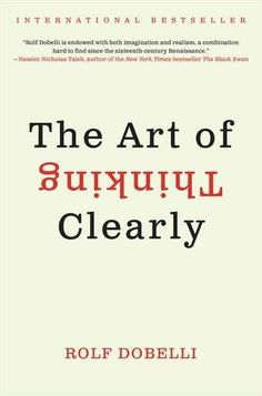 The Art of Thinking Clearly by Rolf Dobelli   14 Nonfiction Books Your Book Club Needs To Read Now