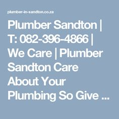 Plumber Sandton | T: 082-396-4866 | We Care | Plumber Sandton Care About Your Plumbing So Give Us A Call On 082-550-3306 We Also Don't Charge A Callout
